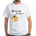 We're not Nuggets - White T-Shirt