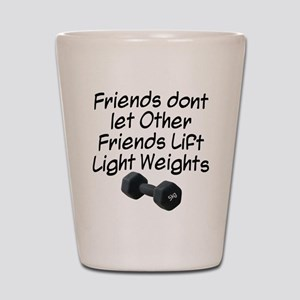 Friends dont let friends... Shot Glass