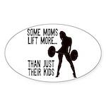 Moms lift more.... Sticker (Oval)