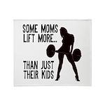 Moms lift more.... Throw Blanket
