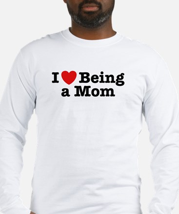 I Love Being a Mom Long Sleeve T-Shirt