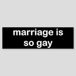Marriage is so Gay Sticker (Bumper)