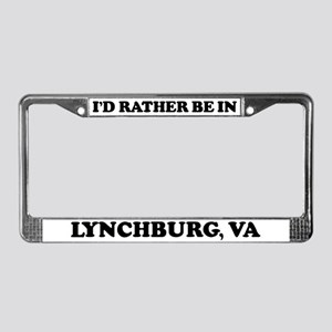 Rather be in Lynchburg License Plate Frame