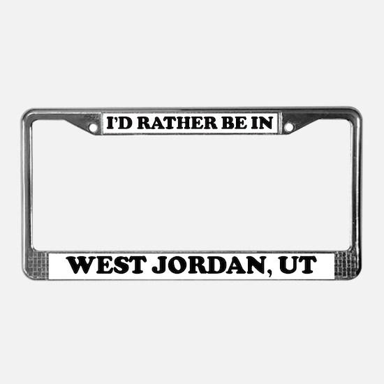Rather be in West Jordan License Plate Frame