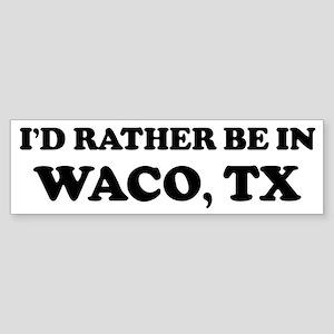 Rather be in Waco Bumper Sticker