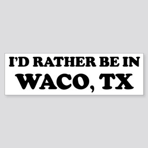 Rather be in Waco Bumper Sticker