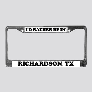 Rather be in Richardson License Plate Frame
