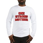 One Strong Mother Long Sleeve T-Shirt