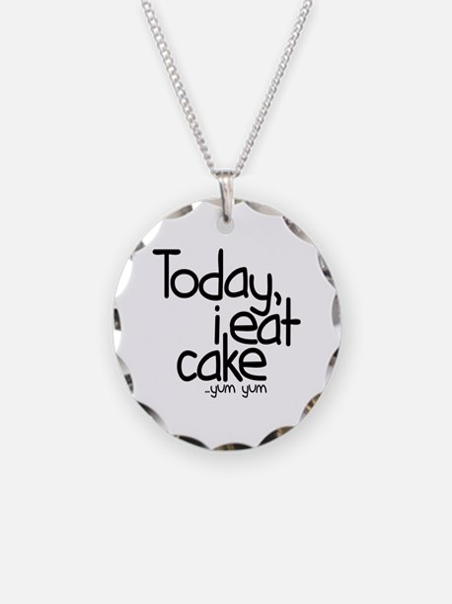 Today I Eat Cake Necklace Circle Charm