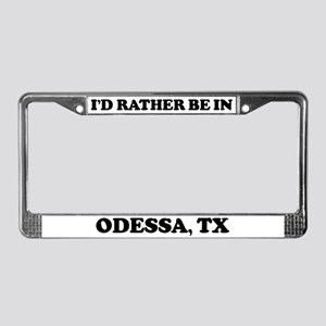 Rather be in Odessa License Plate Frame