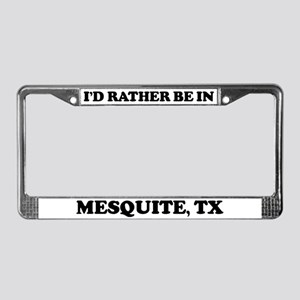 Rather be in Mesquite License Plate Frame