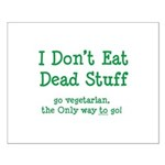 I Don't Eat Dead Stuff Small Poster
