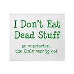 I Don't Eat Dead Stuff Throw Blanket