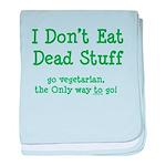 I Don't Eat Dead Stuff baby blanket