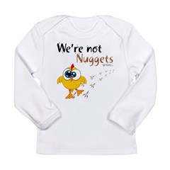 We're not Nuggets - Long Sleeve Infant T-Shirt