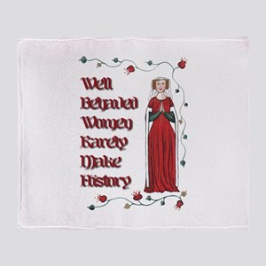 Well Behaved Women Rarely Make History Throw Blank