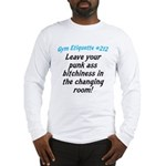 Leave your bitch ass... Long Sleeve T-Shirt