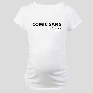 Comic Sans is a Joke Maternity T-Shirt