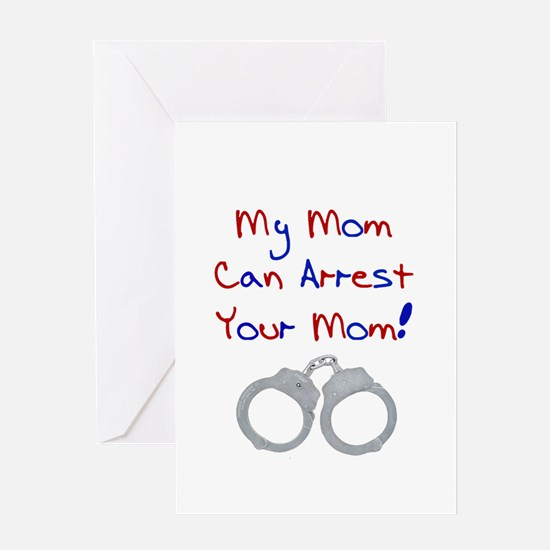 My mom can arrest your mom Greeting Card