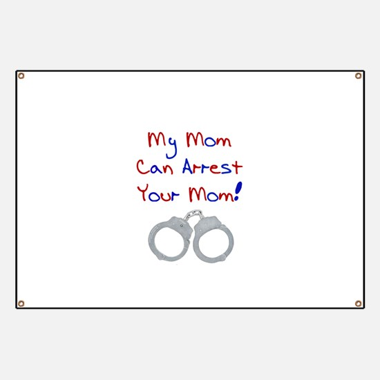 My mom can arrest your mom Banner