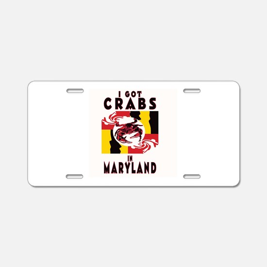 I Got Crabs in Maryland Aluminum License Plate