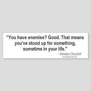 Churchill: You have enemies? Bumper Sticker