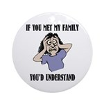 If You Met My Family Ornament (Round)