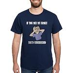 If You Met My Family Dark T-Shirt