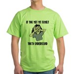 If You Met My Family Green T-Shirt