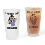 If You Met My Family Drinking Glass