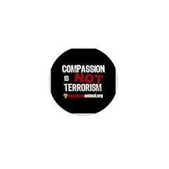 COMPASSION IS NOT TERRORISM - Mini Button