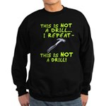 Not A Drill Sweatshirt (dark)