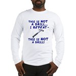 Not A Drill Long Sleeve T-Shirt