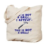 Not A Drill Tote Bag