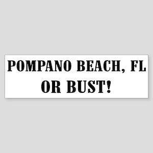 Pompano Beach or Bust! Bumper Sticker