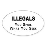Illegals Spoil America! Oval Sticker