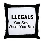 Illegals Spoil America! Throw Pillow