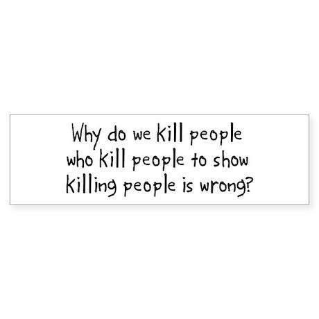 Why Do We Kill Bumper Sticker