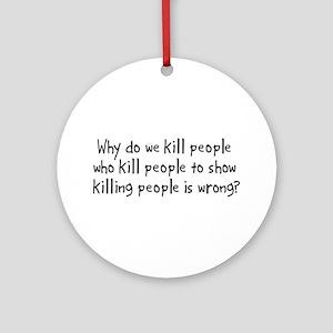 Why Do We Kill Ornament (Round)