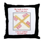 My Body Is Here Throw Pillow