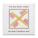 I'm not here Tile Coaster