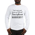 Socialism Robbery Long Sleeve T-Shirt
