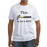 Not A Drill Fitted T-Shirt