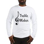 Treble Maker Long Sleeve T-Shirt