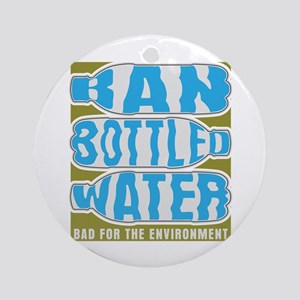 Ban Bottled Water Ornament (Round)