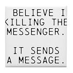 Kill Messenger Tile Coaster