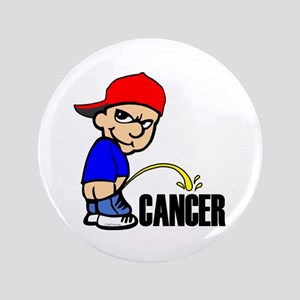 "Piss On Cancer -- Cancer Awareness 3.5"" Button"