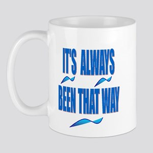 It's Always Been That Way Mug