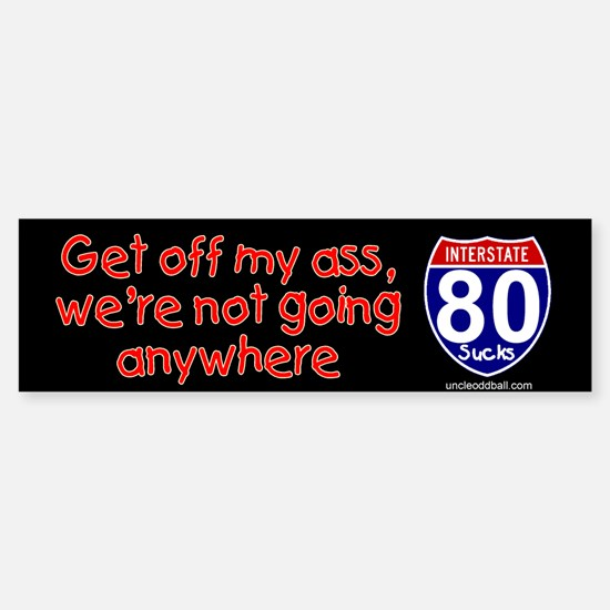 I-80 Get Off My Ass Bumper Bumper Bumper Sticker