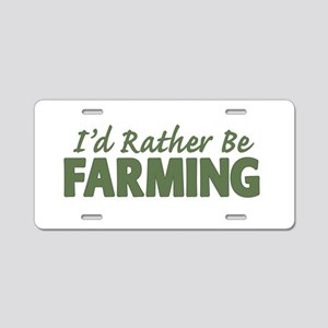 Id Rather Be Farming SOLID Aluminum License Plate